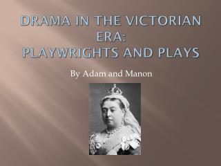 Drama in the Victorian era:  Playwrights and Plays