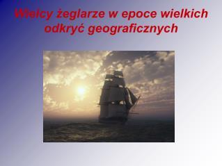 Wielcy żeglarze w epoce wielkich odkryć geograficznych