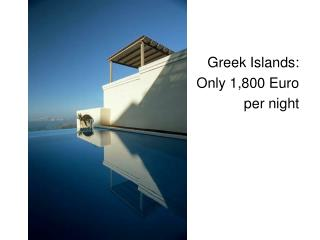 Greek Islands:  Only 1,800 Euro per night