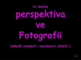 Co dokáže perspektiva ve Fotografii (několik známých i neznámých záběrů…)