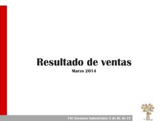 Resultado de ventas Marzo 2014