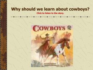 Why should we learn about cowboys  Click to listen to the story.
