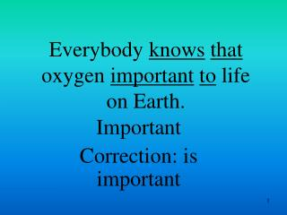 Everybody  knows that  oxygen  important to  life on Earth.