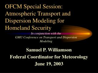 OFCM Special Session: Atmospheric Transport and Dispersion Modeling for Homeland Security