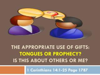 The Appropriate Use of Gifts: Tongues or Prophecy? Is this about Others or me?
