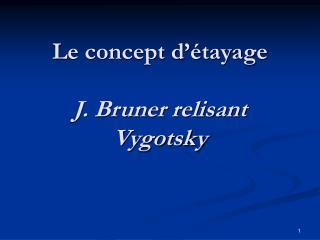 Le concept d  tayage  J. Bruner relisant Vygotsky