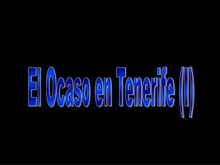 El Ocaso en Tenerife (I)