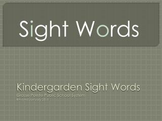 Kindergarden Sight Words Grosse Pointe Public School System Revised January 2011