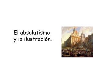 El absolutismo y la ilustración.