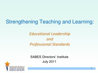 Strengthening Teaching and Learning:   Educational Leadership and Professional Standards