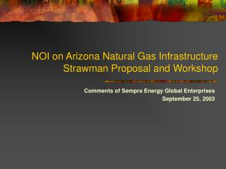 NOI on Arizona Natural Gas Infrastructure  Strawman Proposal and Workshop