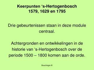 Keerpunten 's-Hertogenbosch 1579, 1629 en 1795