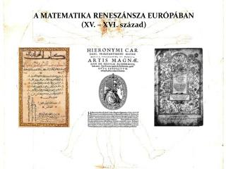 A MATEMATIKA RENESZÁNSZA EURÓPÁBAN (XV. – XVI. század)