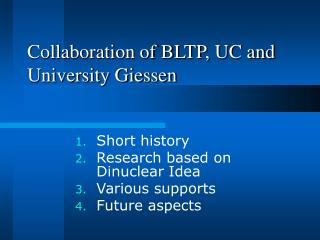 Collaboration of BLTP, UC and University Giessen