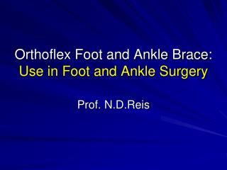Orthoflex Foot and Ankle Brace:  Use in Foot and Ankle Surgery