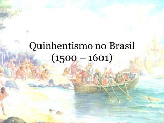 Quinhentismo no Brasil (1500 – 1601)