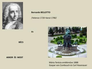 Bernardo BELLOTTO /Velence 1720-Varsó 1780/ és