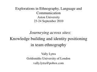 Explorations in Ethnography, Language and Communication Aston University 23-24 September 2010