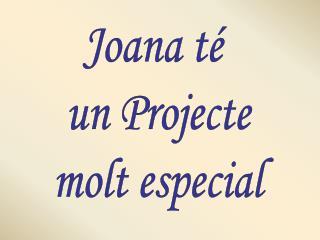 Joana té  un Projecte molt especial