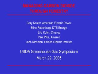 MANAGING CARBON DIOXIDE  THROUGH FORESTRY Gary Kaster, American Electric Power