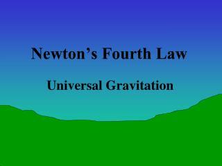 Newton's Fourth Law