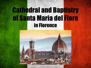 Cathedral and  Baptistry of Santa Maria del  F iore  in Florence