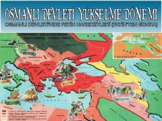 Şimdi de Yükselme  Dönemi nde  tahta geçen Osmanlı  Padişahlarına  bakalım