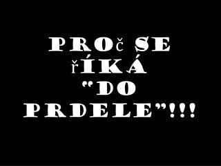 """Proč se říká """" D O  PRDELE """"!!!"""