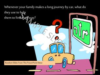 Whenever your family makes a long journey by car, what do they use to help