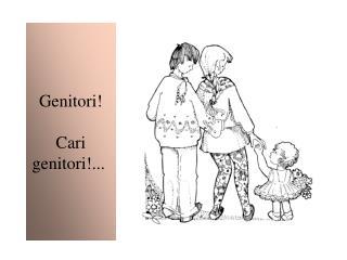 Genitori! Cari genitori!...