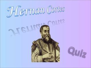 When was Hernan Cortes born? Was he a Polish traveller?