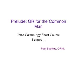Prelude: GR for the Common Man