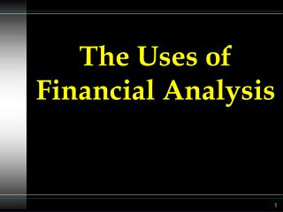 The Uses of Financial Analysis