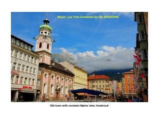 Old town with constant Alpine view, Innsbruck