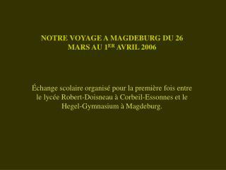 NOTRE VOYAGE A MAGDEBURG DU 26 MARS AU 1 ER  AVRIL 2006