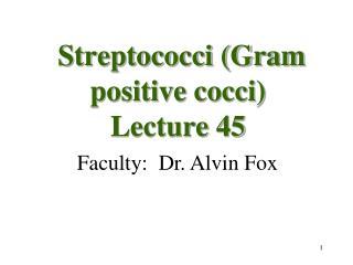 Streptococci Gram positive cocci Lecture 45