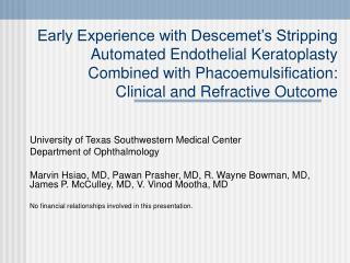 Early Experience with Descemet s Stripping Automated Endothelial Keratoplasty Combined with Phacoemulsification:  Clinic