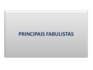 PRINCIPAIS FABULISTAS