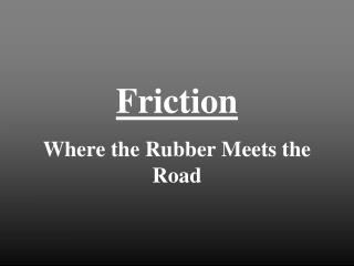 Where the Rubber Meets the Road