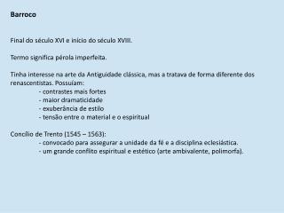 Barroco Final do século XVI e início do século XVIII. Termo significa pérola imperfeita.