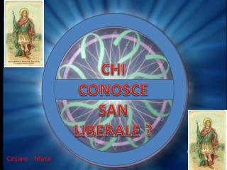 CHI CONOSCE  SAN LIBERALE ?