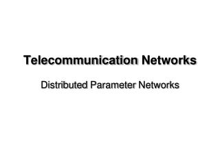 Telecommunication Networks Distributed P arameter Networks