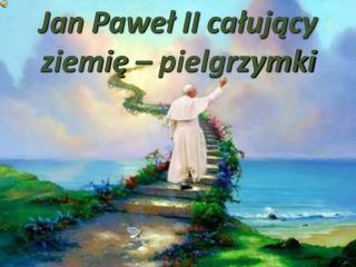 Jan Paweł II całujący  ziemię – pielgrzymki
