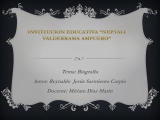 """INSTITUCION EDUCATIVA """"NEPTALI VALDERRAMA AMPUERO"""""""