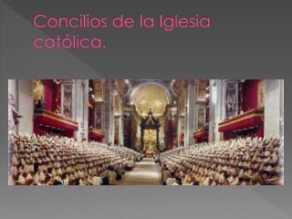 Concilios de la Iglesia católica.