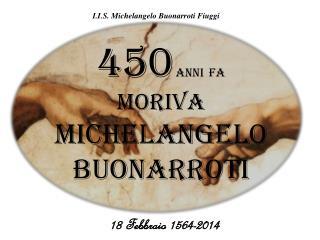 450 Anni  FA MORIVA Michelangelo Buonarroti