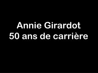 Annie Girardot 50 ans de carrière