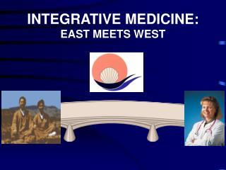 INTEGRATIVE MEDICINE: EAST MEETS WEST