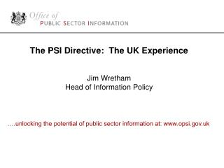The PSI Directive:  The UK Experience Jim Wretham Head of Information Policy
