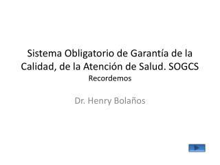 Sistema Obligatorio de Garantía de la Calidad, de la Atención de Salud. SOGCS Recordemos